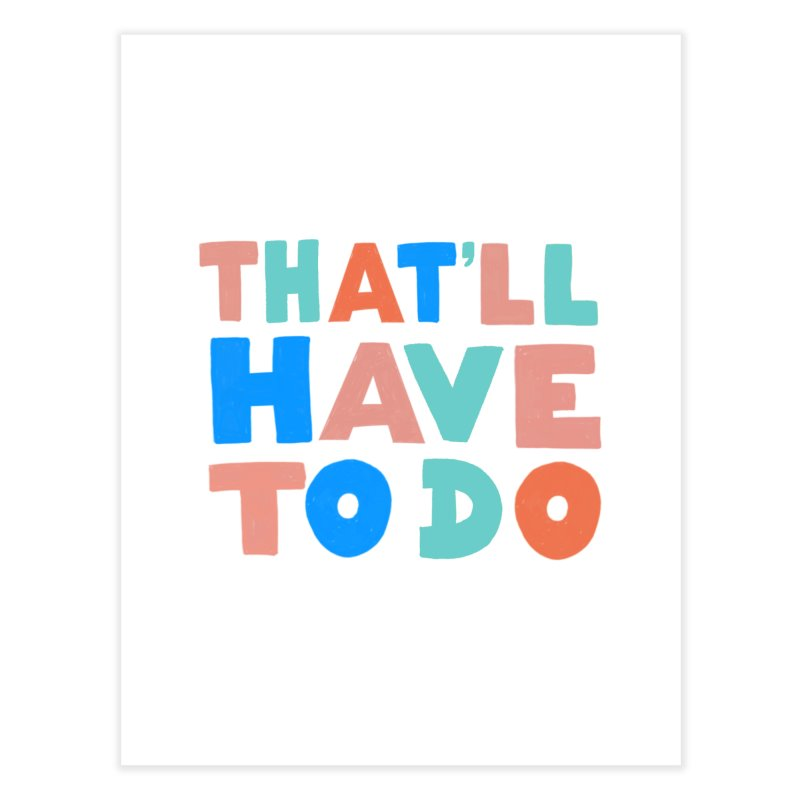 That'll Have To Do Home Fine Art Print by Sam Osborne Store