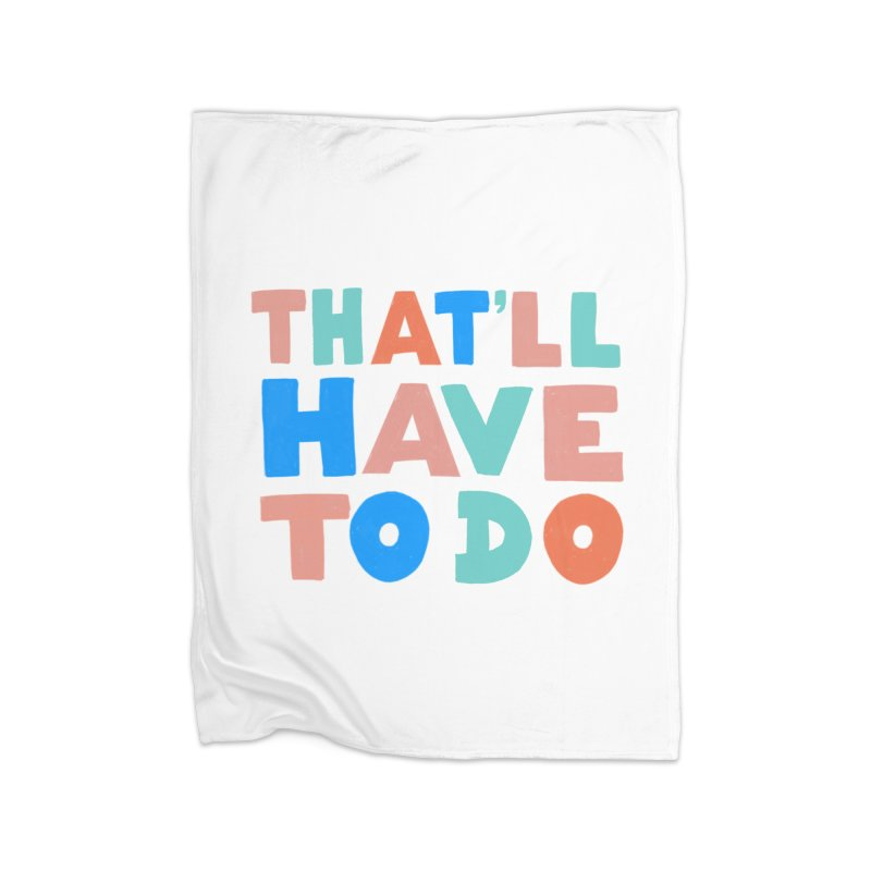 That'll Have To Do Home Blanket by Sam Osborne Store
