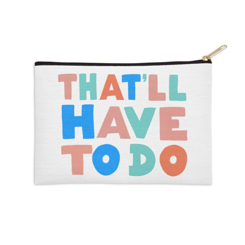 That'll Have To Do Accessories Zip Pouch by Sam Osborne Store