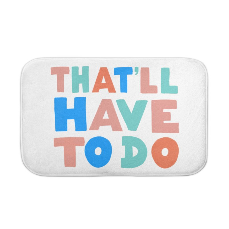That'll Have To Do Home Bath Mat by Sam Osborne Store