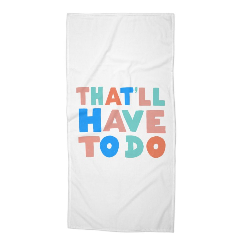 That'll Have To Do Accessories Beach Towel by Sam Osborne Store