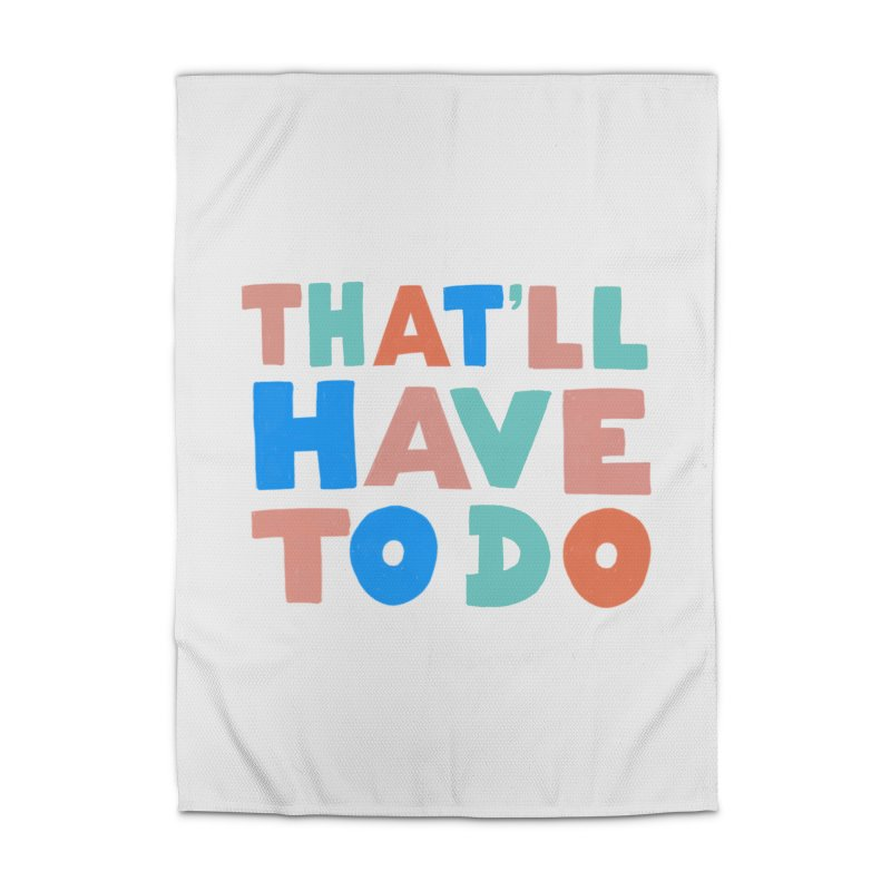 That'll Have To Do Home Rug by Sam Osborne Store