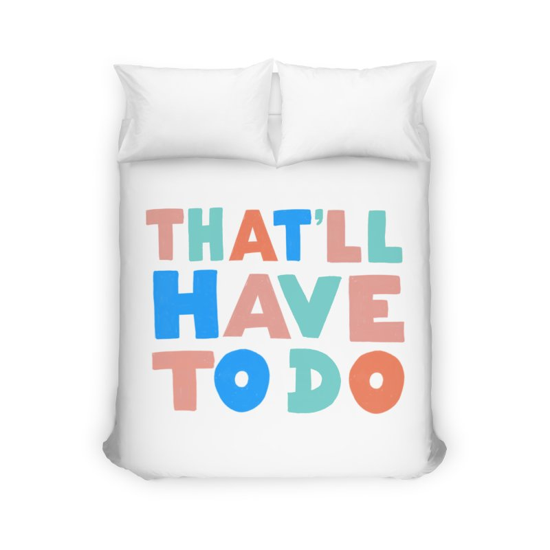 That'll Have To Do Home Duvet by Sam Osborne Store