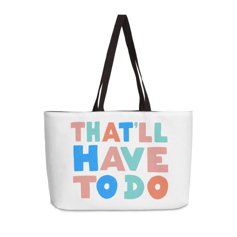 That'll Have To Do Accessories Weekender Bag Bag by Sam Osborne Store