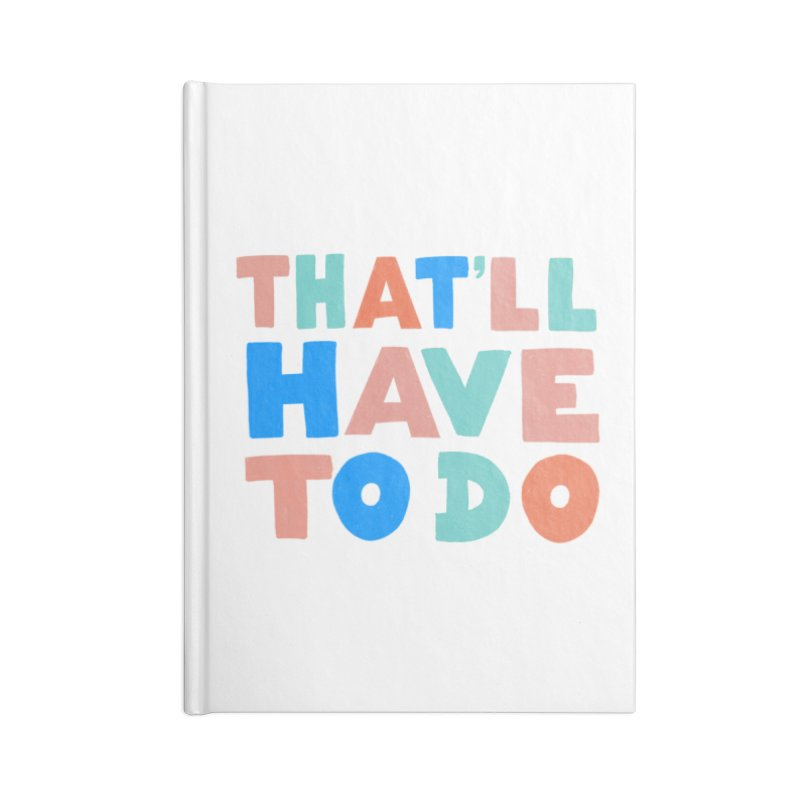 That'll Have To Do Accessories Lined Journal Notebook by Sam Osborne Store