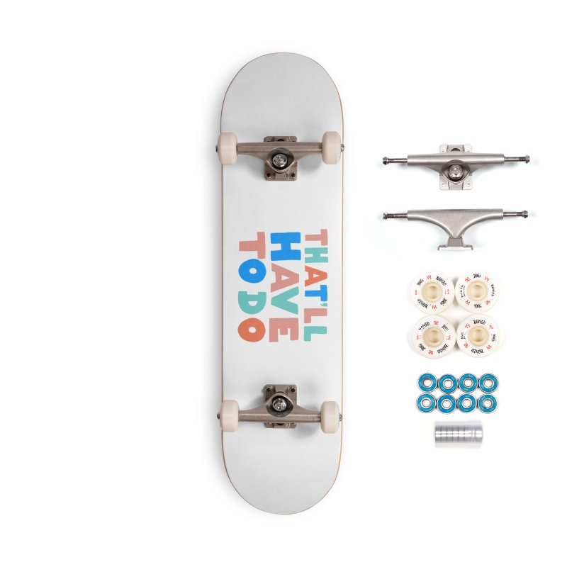 That'll Have To Do Accessories Complete - Premium Skateboard by Sam Osborne Store