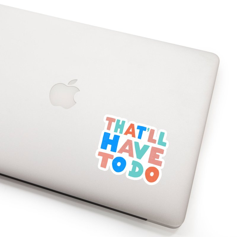 That'll Have To Do Accessories Sticker by Sam Osborne Store