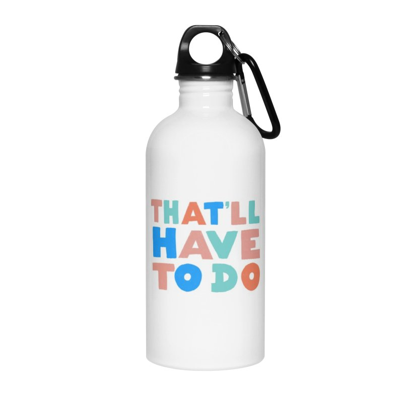 That'll Have To Do Accessories Water Bottle by Sam Osborne Store