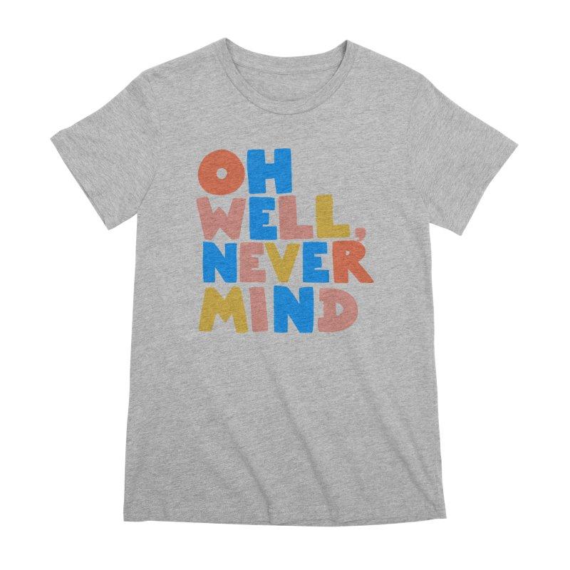 Oh Well Nevermind Women's Premium T-Shirt by Sam Osborne Store