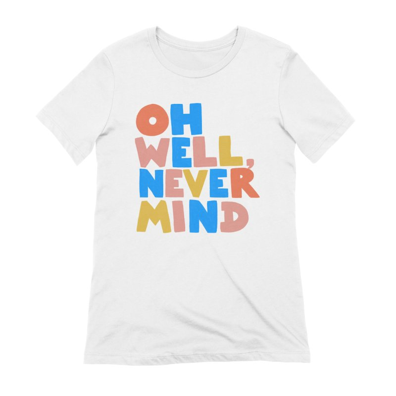 Oh Well Nevermind Women's Extra Soft T-Shirt by Sam Osborne Store