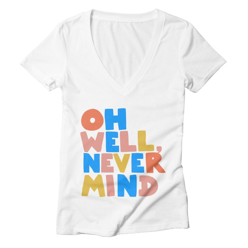 Oh Well Nevermind Women's Deep V-Neck V-Neck by Sam Osborne Store