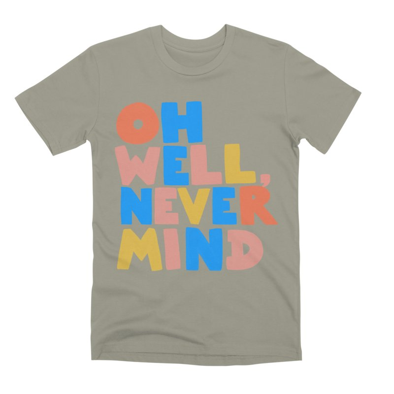 Oh Well Nevermind Men's Premium T-Shirt by Sam Osborne Store