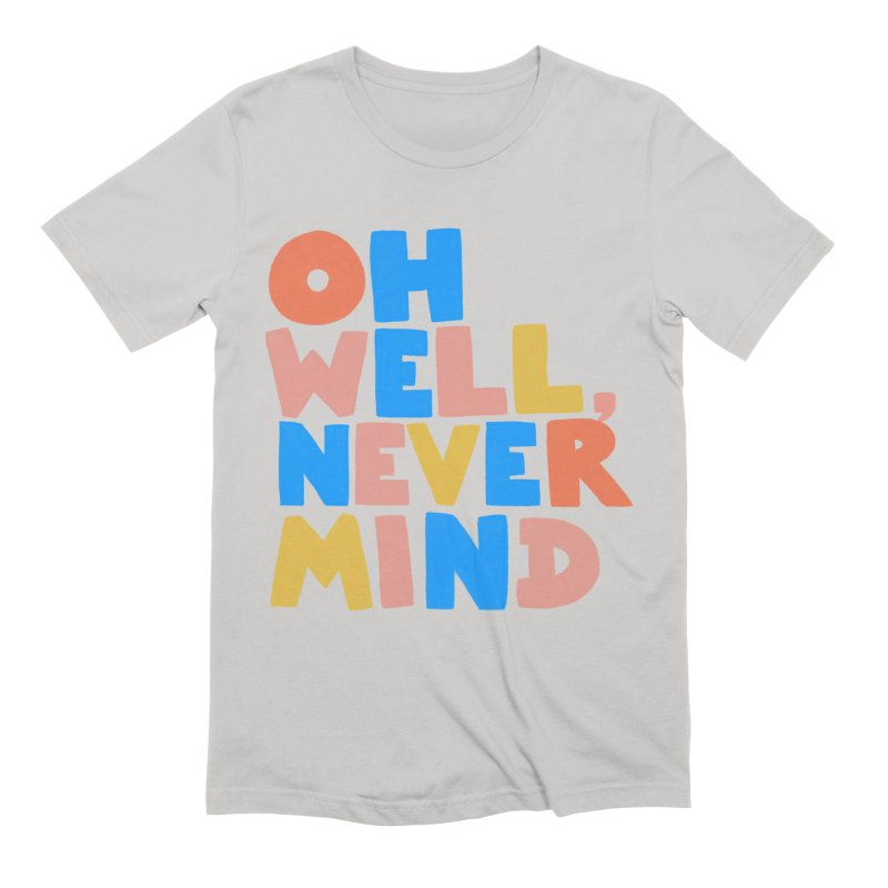Oh Well Nevermind Men's Extra Soft T-Shirt by Sam Osborne Store
