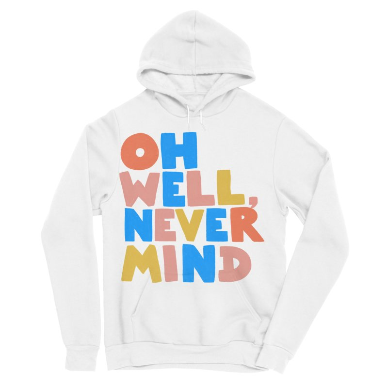 Oh Well Nevermind Women's Sponge Fleece Pullover Hoody by Sam Osborne Store