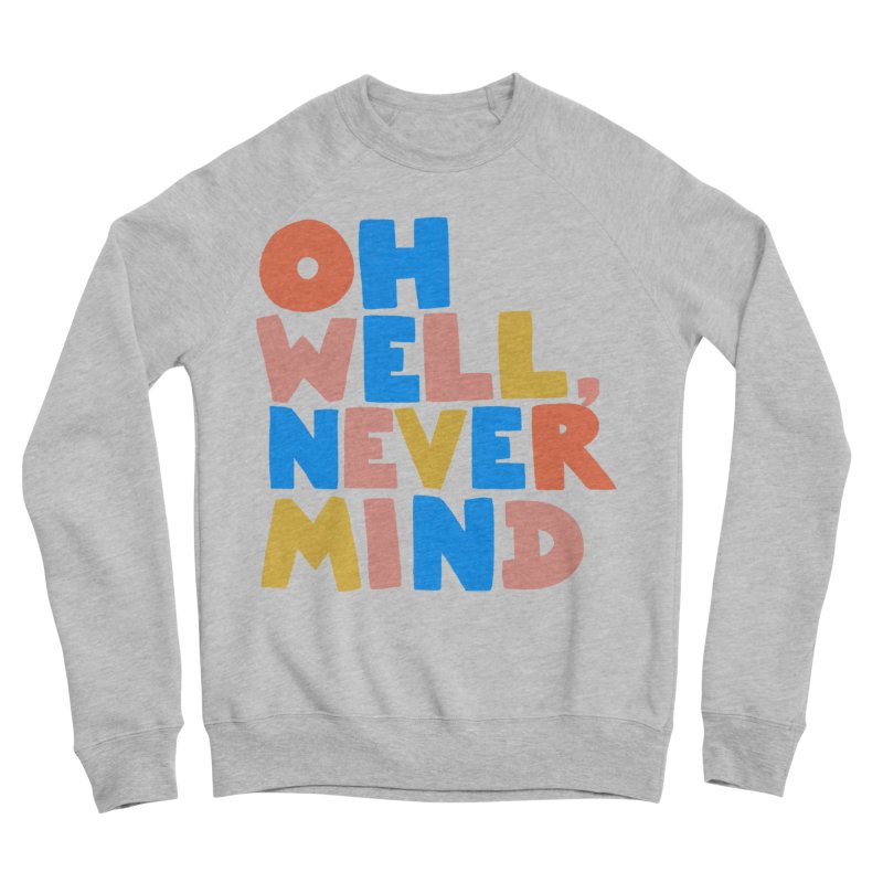 Oh Well Nevermind Men's Sponge Fleece Sweatshirt by Sam Osborne Store