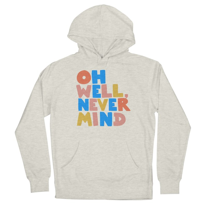 Oh Well Nevermind Women's Pullover Hoody by Sam Osborne Store