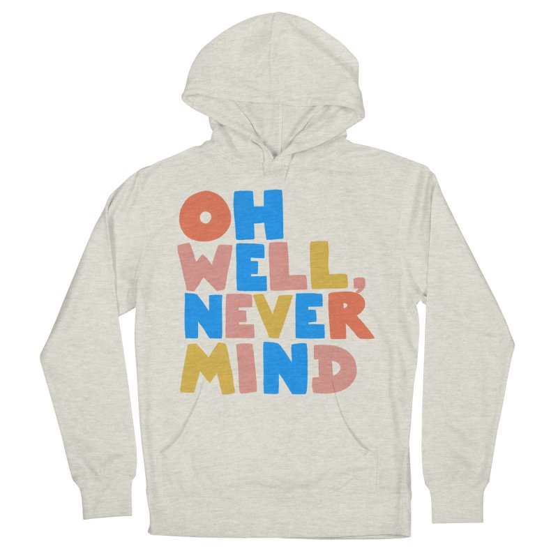 Oh Well Nevermind Women's French Terry Pullover Hoody by Sam Osborne Store