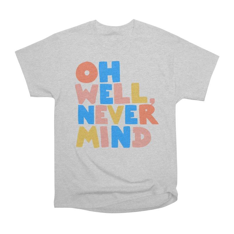 Oh Well Nevermind Women's Heavyweight Unisex T-Shirt by Sam Osborne Store