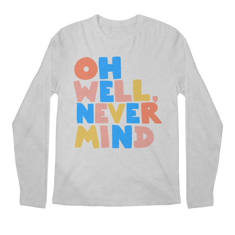 Oh Well Nevermind Men's Longsleeve T-Shirt by Sam Osborne Store