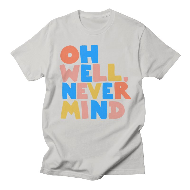 Oh Well Nevermind Men's T-Shirt by Sam Osborne Store