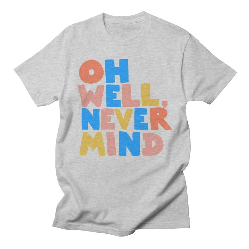 Oh Well Nevermind Women's Regular Unisex T-Shirt by Sam Osborne Store