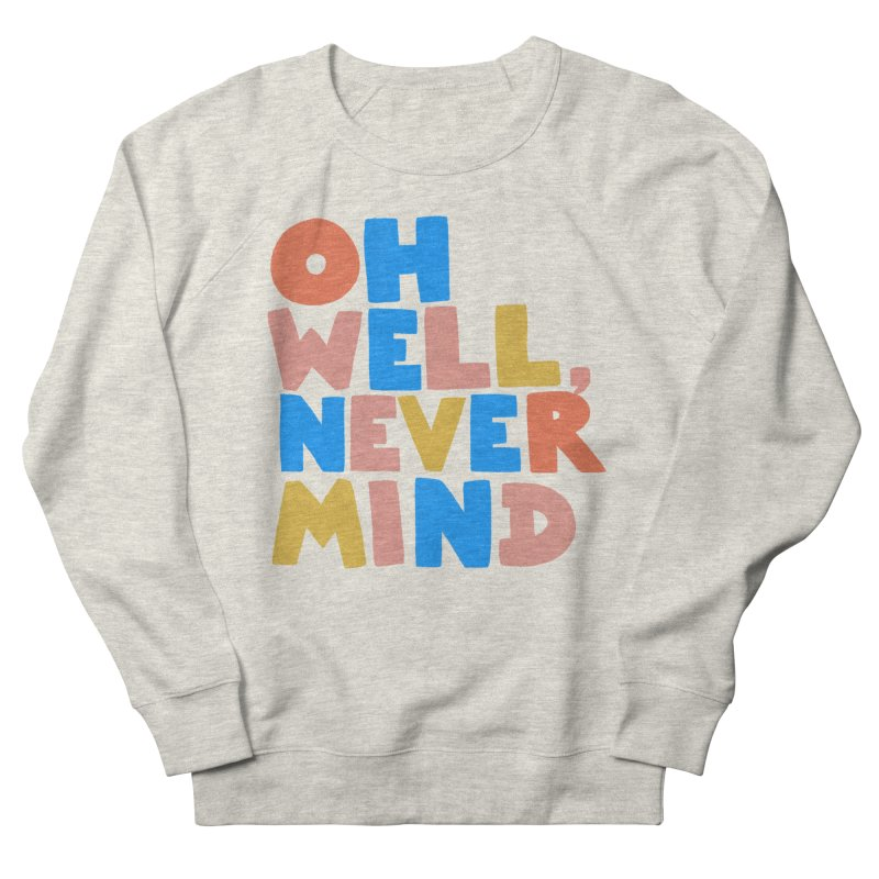Oh Well Nevermind Women's French Terry Sweatshirt by Sam Osborne Store