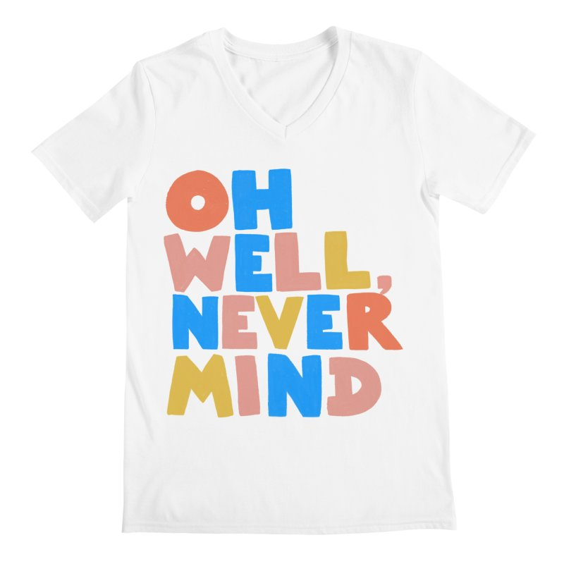 Oh Well Nevermind Men's V-Neck by Sam Osborne Store