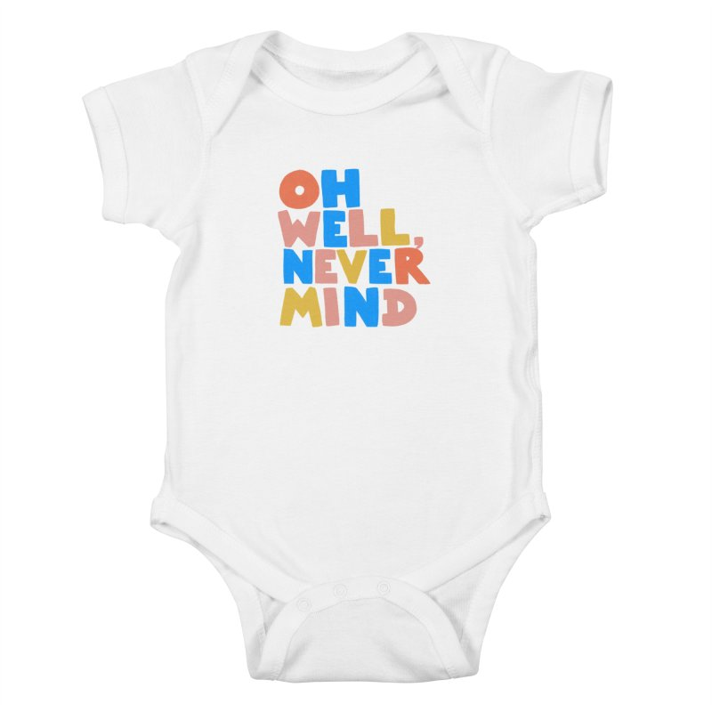 Oh Well Nevermind Kids Baby Bodysuit by Sam Osborne Store