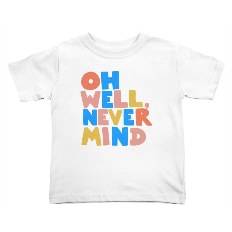 Oh Well Nevermind Kids Toddler T-Shirt by Sam Osborne Store