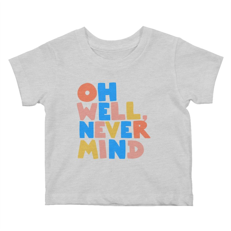 Oh Well Nevermind Kids Baby T-Shirt by Sam Osborne Store