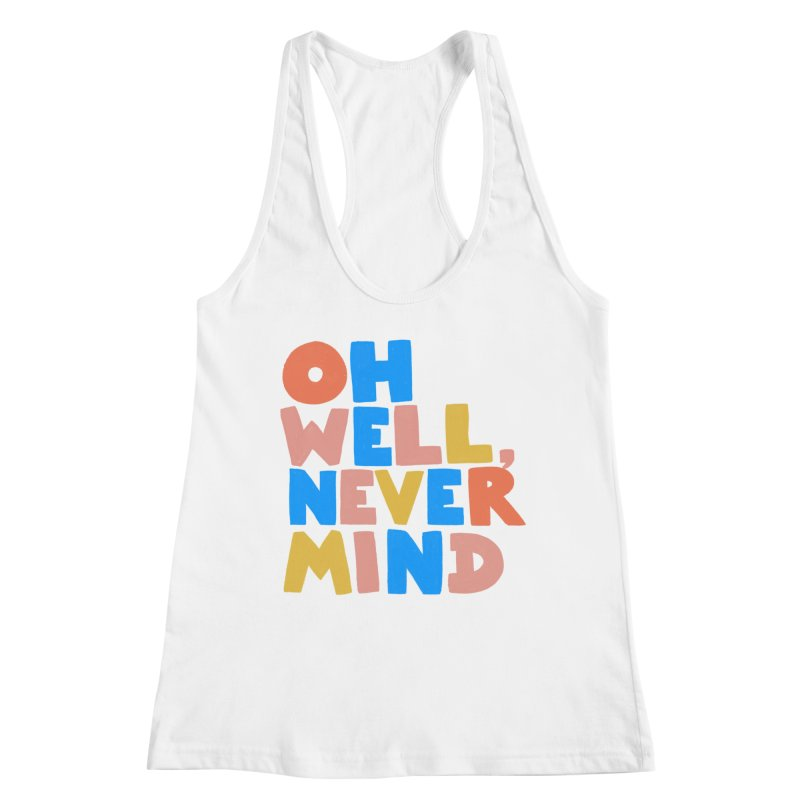 Oh Well Nevermind Women's Tank by Sam Osborne Store