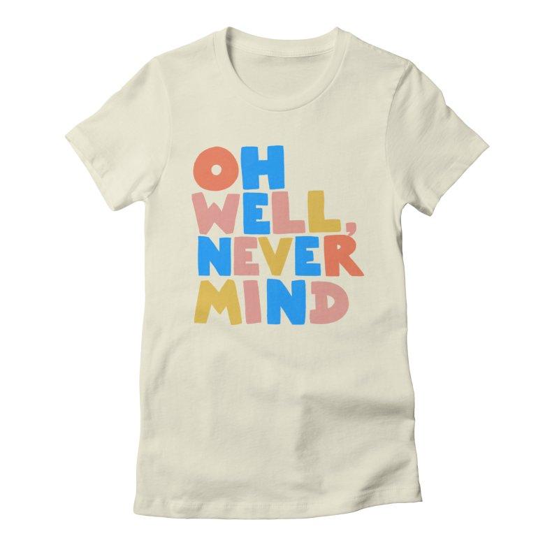 Oh Well Nevermind Women's T-Shirt by Sam Osborne Store