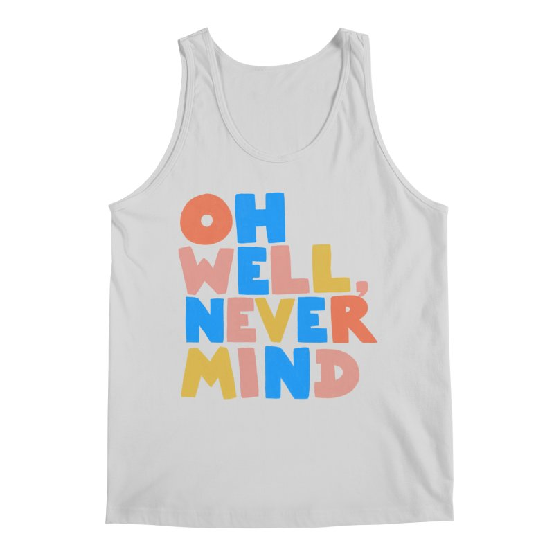 Oh Well Nevermind Men's Tank by Sam Osborne Store