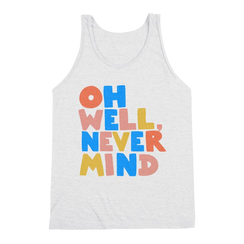 Oh Well Nevermind Men's Triblend Tank by Sam Osborne Store