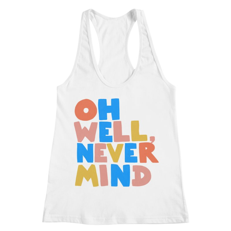 Oh Well Nevermind Women's Racerback Tank by Sam Osborne Store