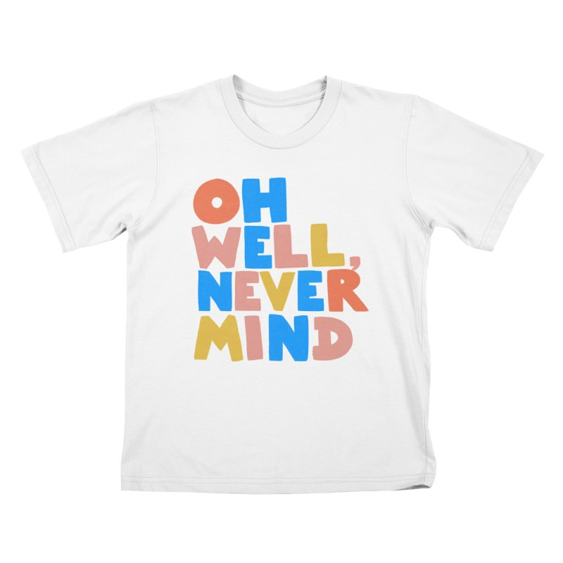 Oh Well Nevermind Kids T-Shirt by Sam Osborne Store