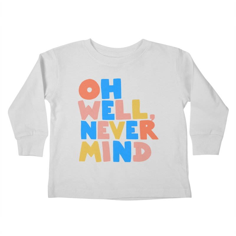 Oh Well Nevermind Kids Toddler Longsleeve T-Shirt by Sam Osborne Store