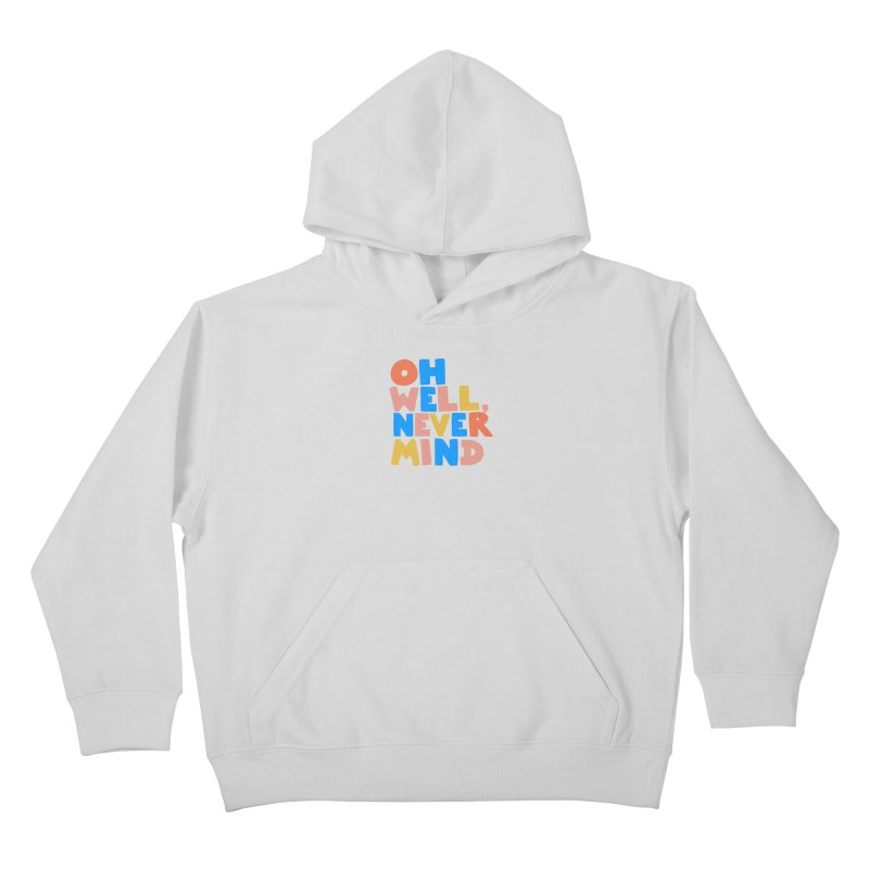 Oh Well Nevermind Kids Pullover Hoody by Sam Osborne Store