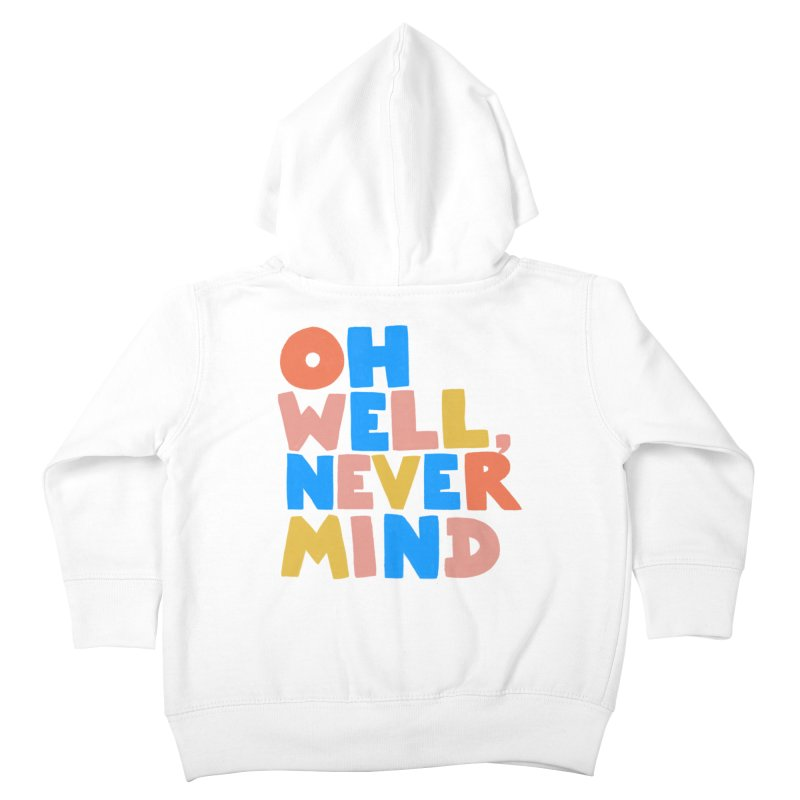 Oh Well Nevermind Kids Toddler Zip-Up Hoody by Sam Osborne Store