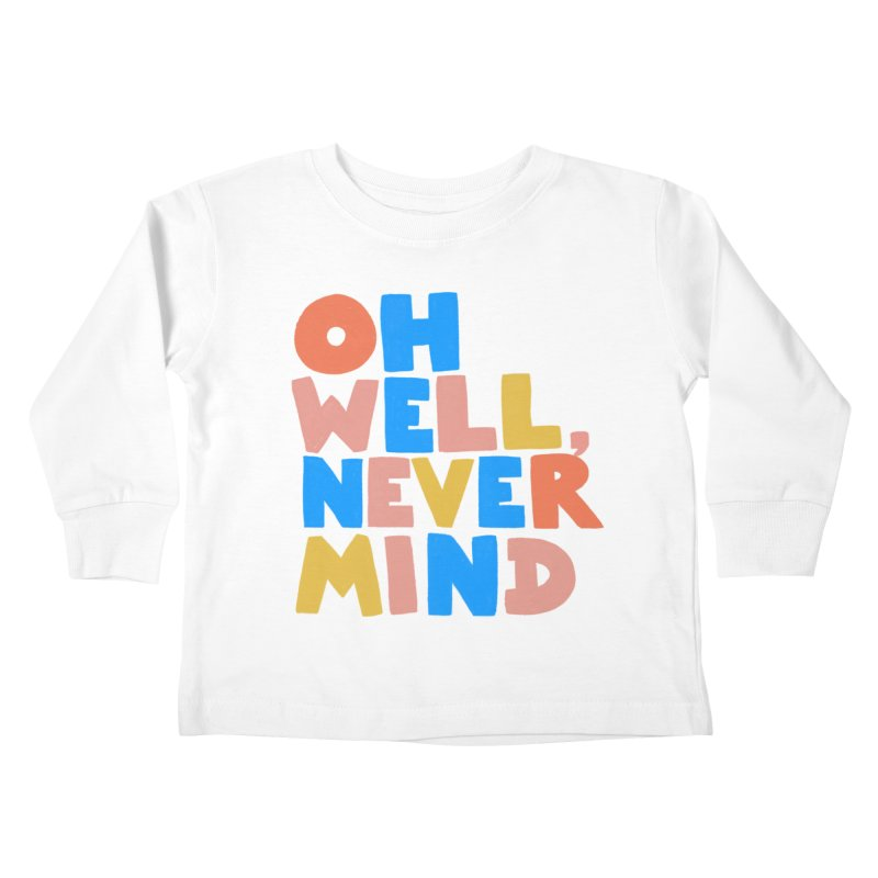 Oh Well Nevermind Kids Toddler Longsleeve T-Shirt by Sam Osborne Store