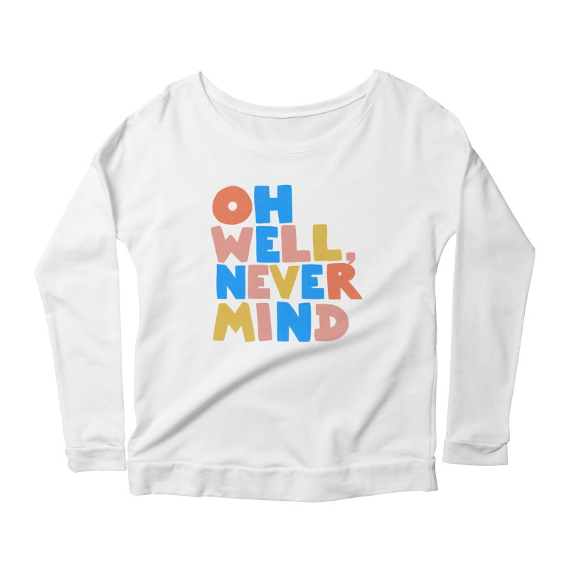Oh Well Nevermind Women's Scoop Neck Longsleeve T-Shirt by Sam Osborne Store