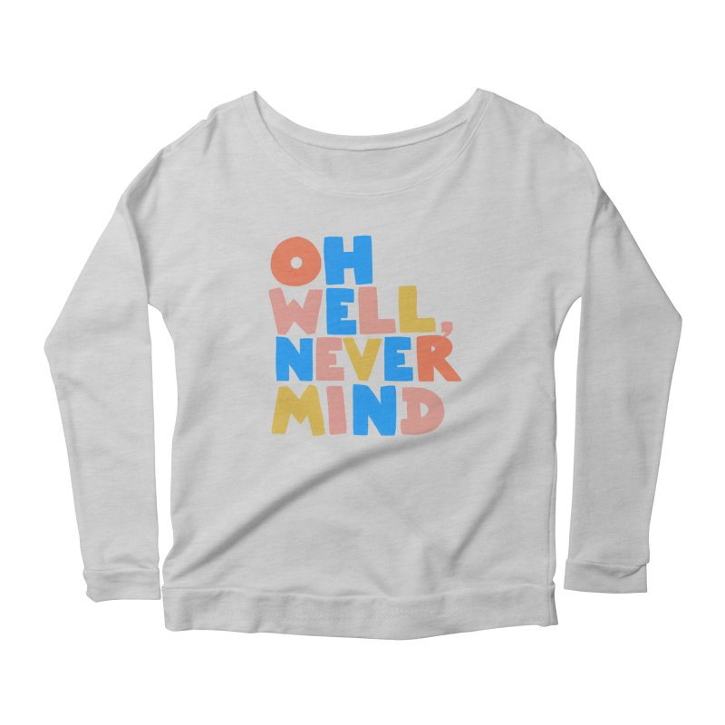 Oh Well Nevermind Women's Longsleeve T-Shirt by Sam Osborne Store