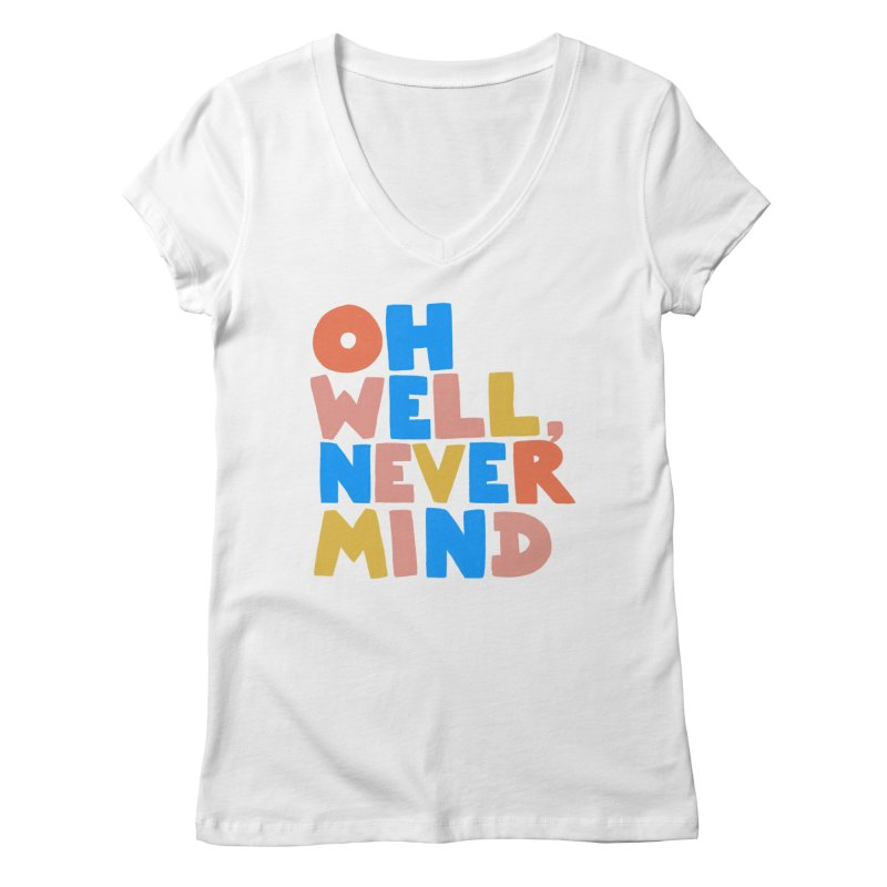 Oh Well Nevermind Women's V-Neck by Sam Osborne Store