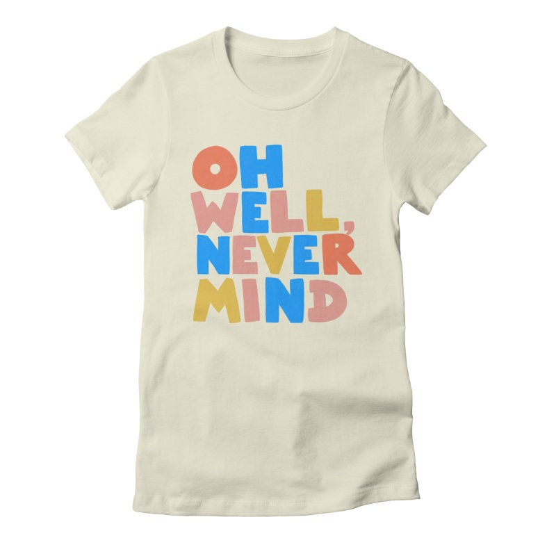 Oh Well Nevermind Women's T-Shirt by Sam Osborne Store