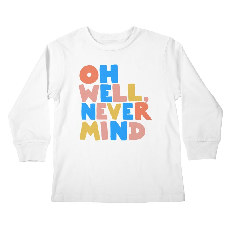 Oh Well Nevermind Kids Longsleeve T-Shirt by Sam Osborne Store