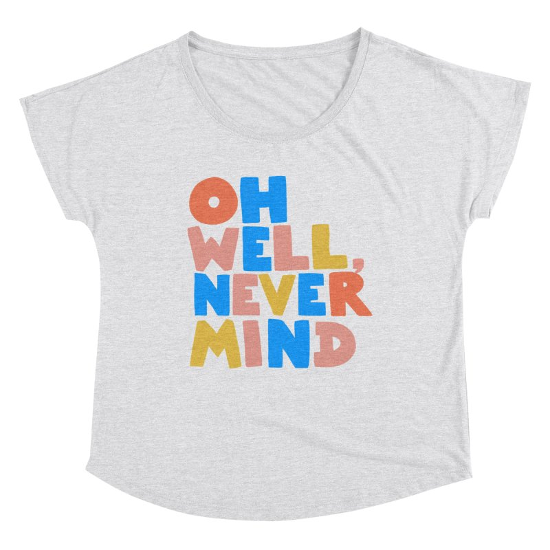 Oh Well Nevermind Women's Scoop Neck by Sam Osborne Store