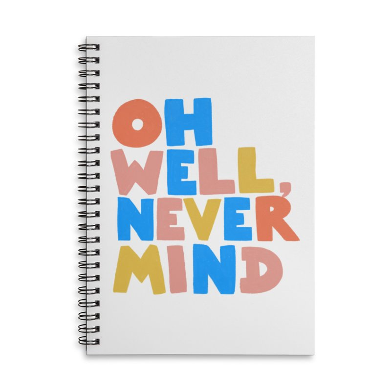 Oh Well Nevermind Accessories Lined Spiral Notebook by Sam Osborne Store