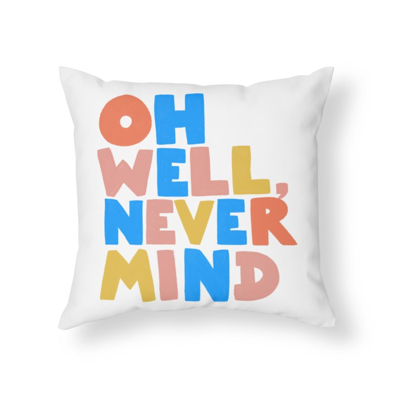 Oh Well Nevermind Home Throw Pillow by Sam Osborne Store
