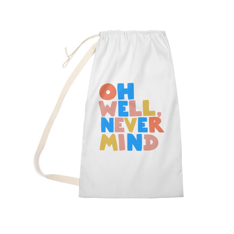 Oh Well Nevermind Accessories Laundry Bag Bag by Sam Osborne Store