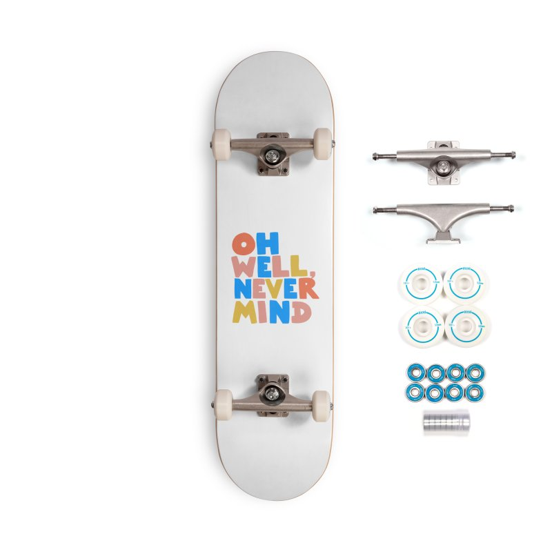Oh Well Nevermind Accessories Skateboard by Sam Osborne Store